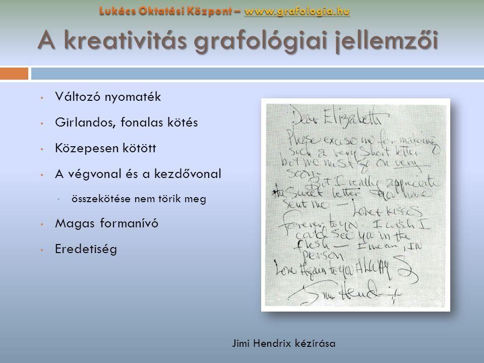 A kreativitás grafológiai jellemzői Változó nyomaték Girlandos, fonalas kötés Közepesen kötött A végvonal és a kezdővonal összekötése nem törik meg Ma