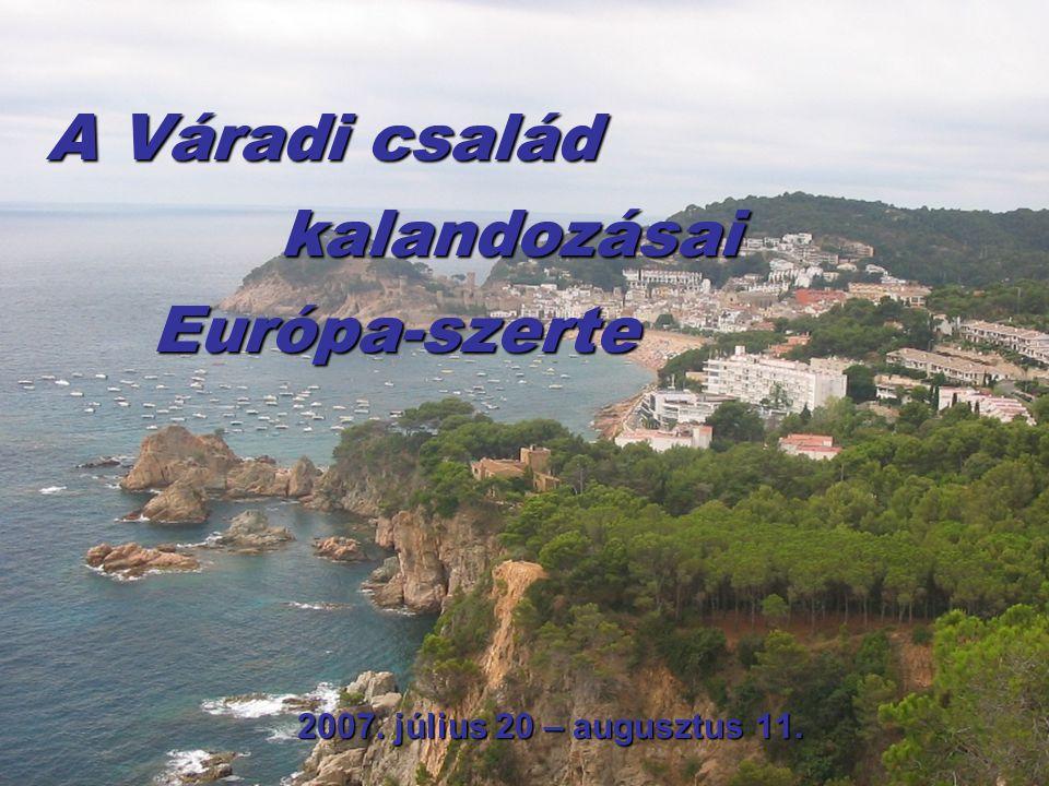 A Váradi család kalandozásai Európa-szerte 2007. július 20 – augusztus 11.