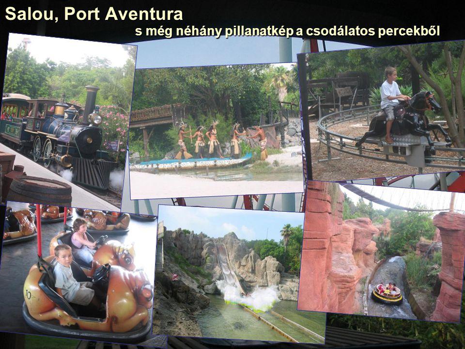 Salou, Port Aventura s még néhány pillanatkép a csodálatos percekből s még néhány pillanatkép a csodálatos percekből