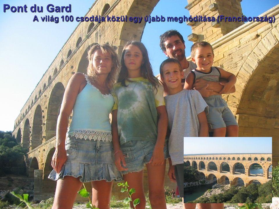 Pont du Gard A világ 100 csodája közül egy újabb meghódítása (Franciaország) A világ 100 csodája közül egy újabb meghódítása (Franciaország)