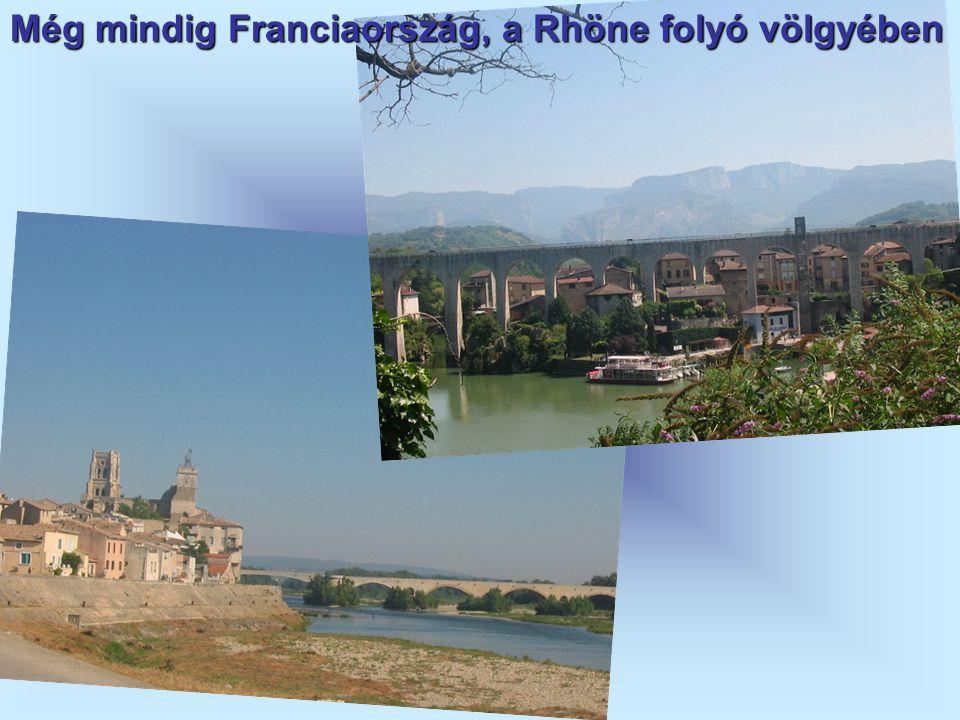 Még mindig Franciaország, a Rhöne folyó völgyében