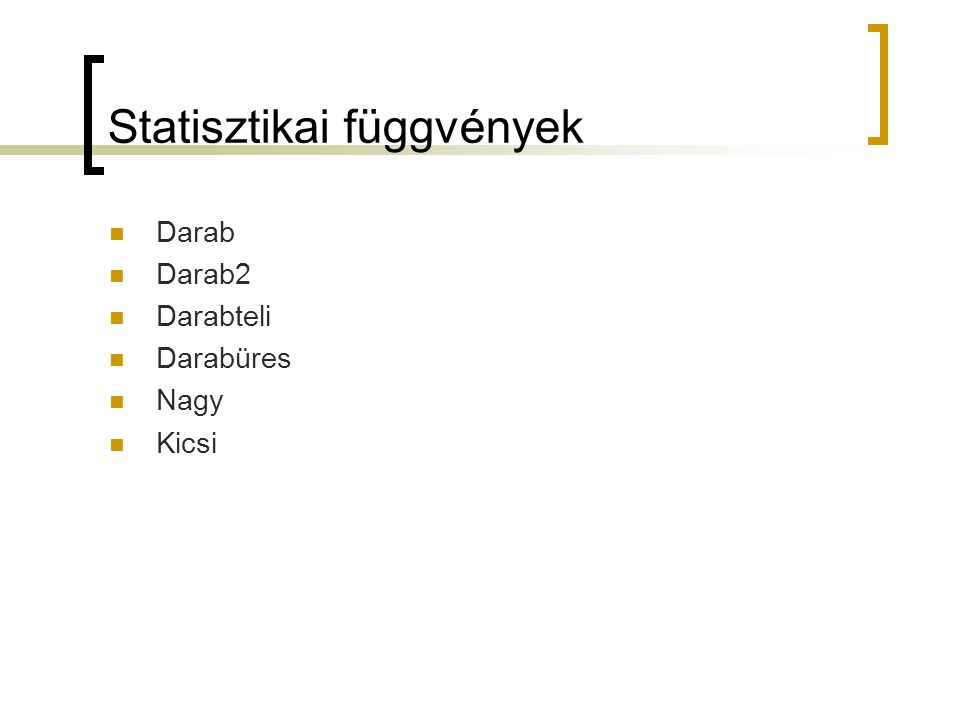 Statisztikai függvények Darab Darab2 Darabteli Darabüres Nagy Kicsi