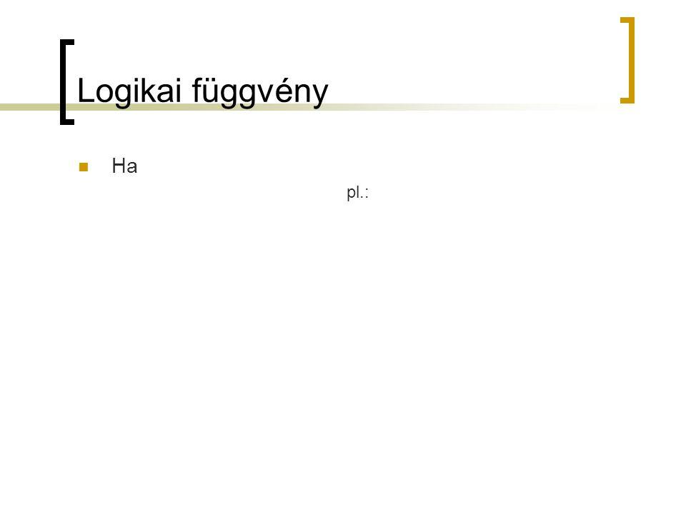 Logikai függvény Ha pl.: