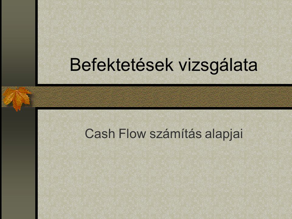 Befektetések vizsgálata Cash Flow számítás alapjai