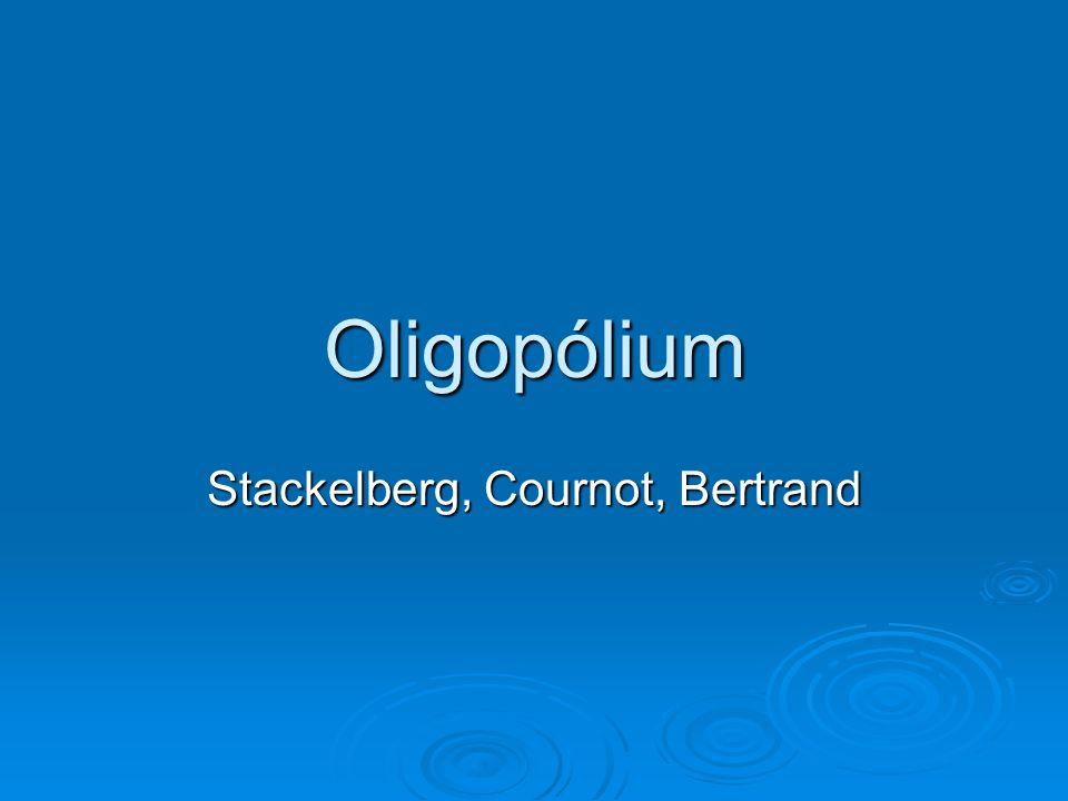 Oligopólium Stackelberg, Cournot, Bertrand