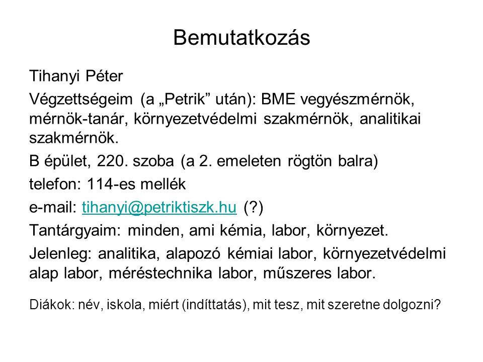 """Bemutatkozás Tihanyi Péter Végzettségeim (a """"Petrik"""" után): BME vegyészmérnök, mérnök-tanár, környezetvédelmi szakmérnök, analitikai szakmérnök. B épü"""
