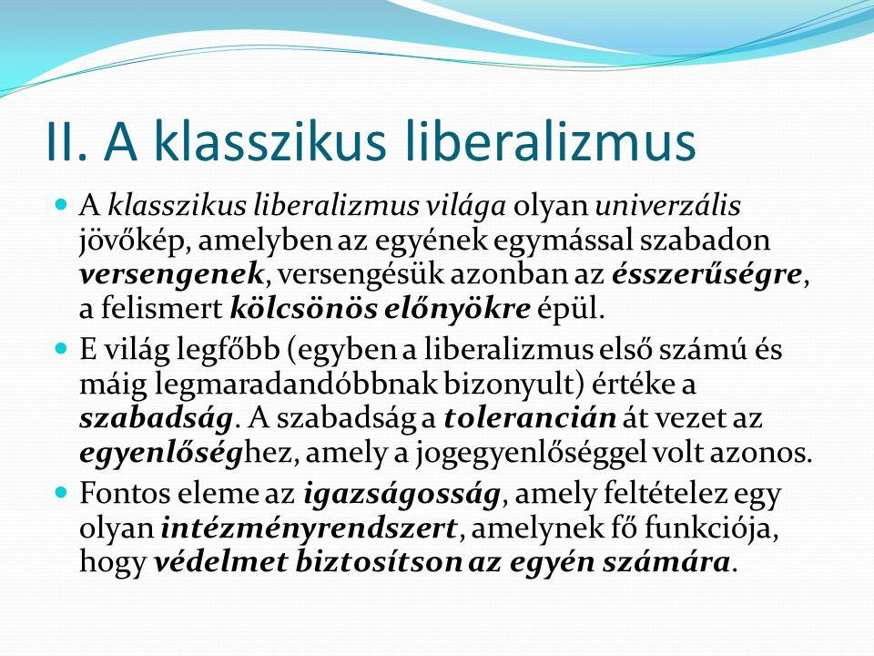 II. A klasszikus liberalizmus A klasszikus liberalizmus világa olyan univerzális jövőkép, amelyben az egyének egymással szabadon versengenek, versengé