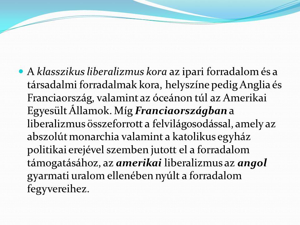 A klasszikus liberalizmus kora az ipari forradalom és a társadalmi forradalmak kora, helyszíne pedig Anglia és Franciaország, valamint az óceánon túl az Amerikai Egyesült Államok.
