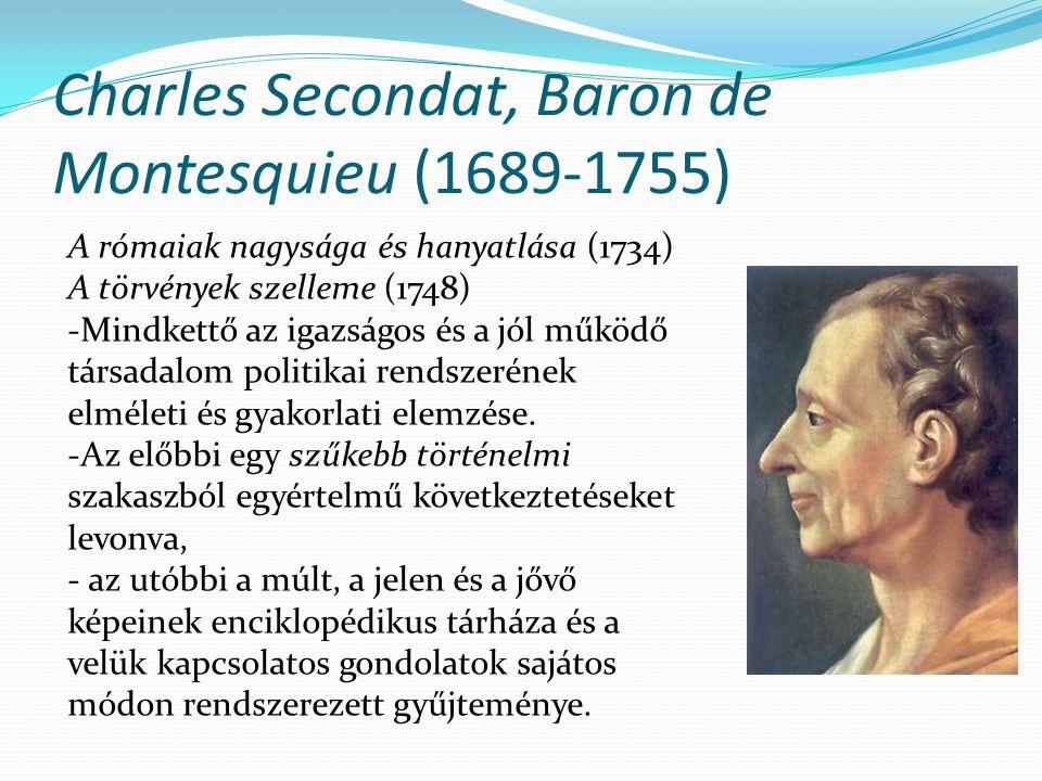 Charles Secondat, Baron de Montesquieu (1689-1755) A rómaiak nagysága és hanyatlása (1734) A törvények szelleme (1748) -Mindkettő az igazságos és a jól működő társadalom politikai rendszerének elméleti és gyakorlati elemzése.