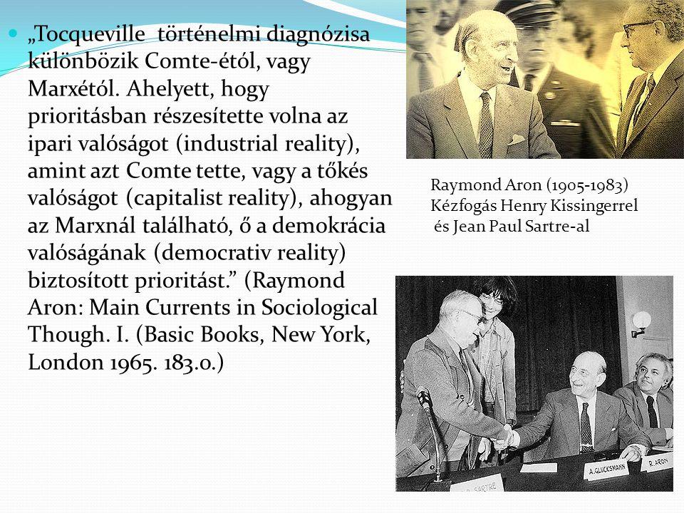 """""""Tocqueville történelmi diagnózisa különbözik Comte-étól, vagy Marxétól. Ahelyett, hogy prioritásban részesítette volna az ipari valóságot (industrial"""