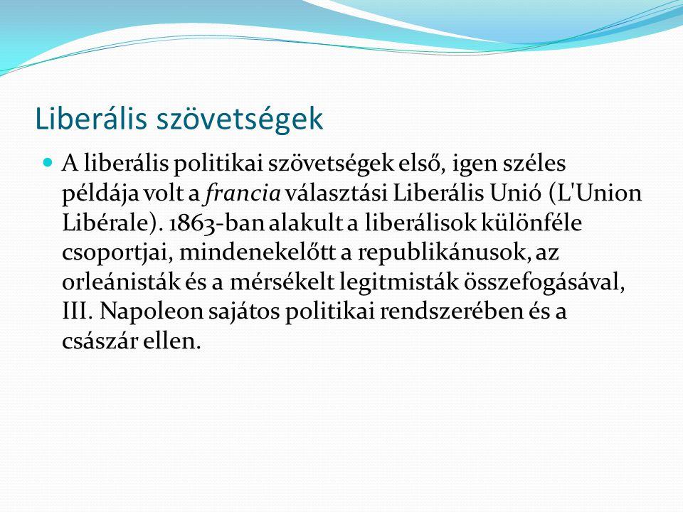 Liberális szövetségek A liberális politikai szövetségek első, igen széles példája volt a francia választási Liberális Unió (L'Union Libérale). 1863-ba