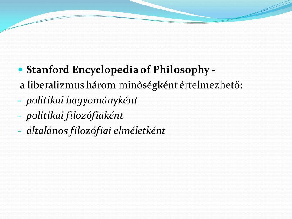 Stanford Encyclopedia of Philosophy - a liberalizmus három minőségként értelmezhető: - politikai hagyományként - politikai filozófiaként - általános filozófiai elméletként