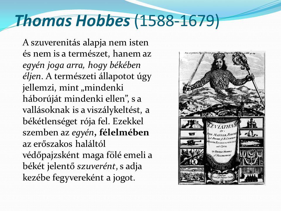 Thomas Hobbes (1588-1679) A szuverenitás alapja nem isten és nem is a természet, hanem az egyén joga arra, hogy békében éljen. A természeti állapotot