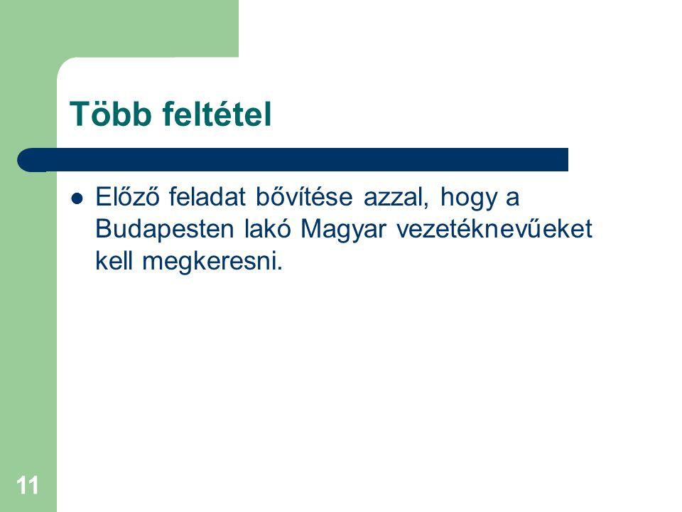 11 Több feltétel Előző feladat bővítése azzal, hogy a Budapesten lakó Magyar vezetéknevűeket kell megkeresni.