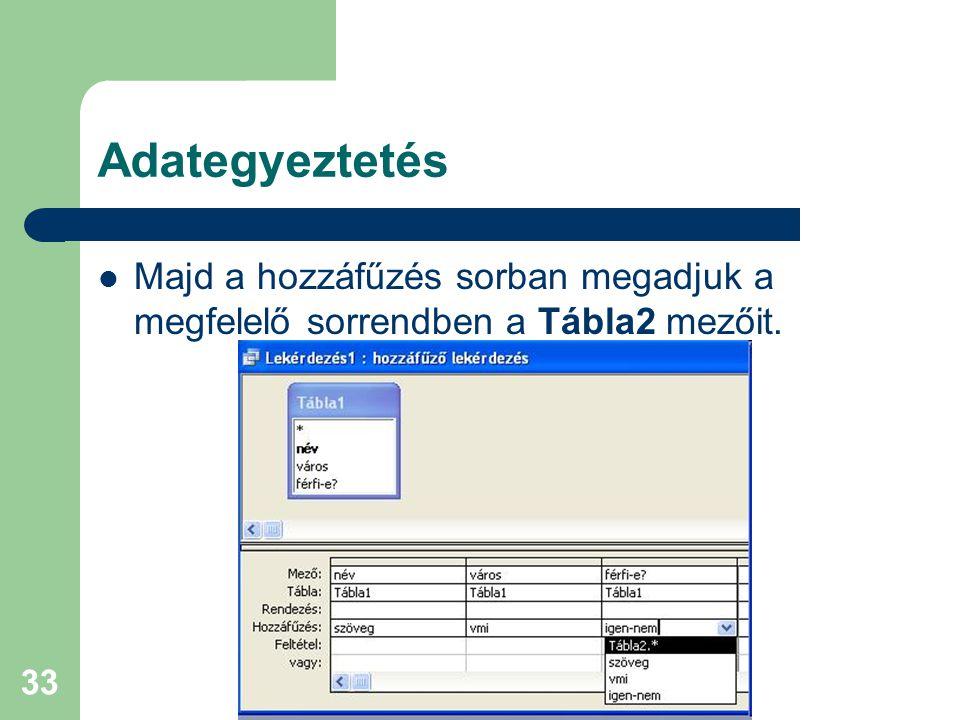 33 Adategyeztetés Majd a hozzáfűzés sorban megadjuk a megfelelő sorrendben a Tábla2 mezőit.