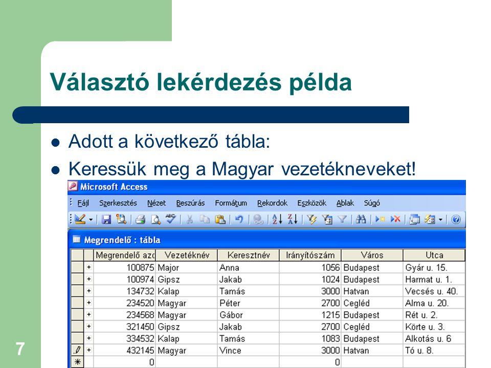 7 Választó lekérdezés példa Adott a következő tábla: Keressük meg a Magyar vezetékneveket!
