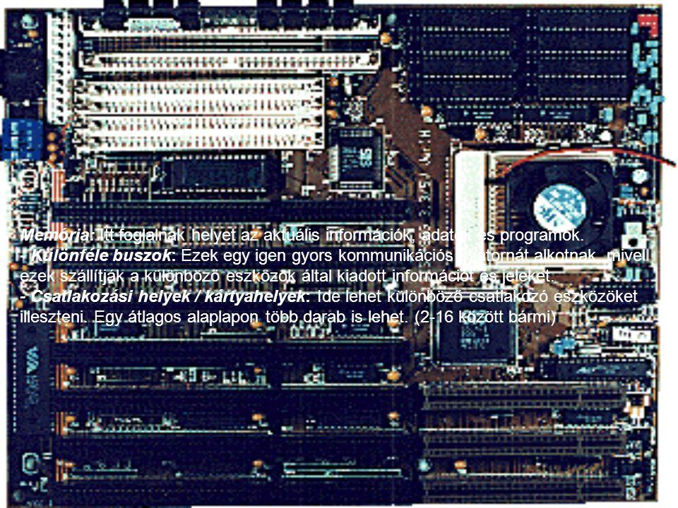 Memória: Itt foglalnak helyet az aktuális információk, adatok és programok.