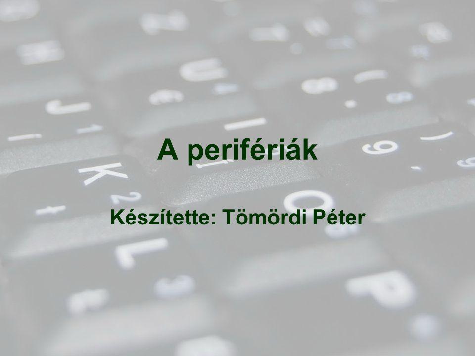 A perifériák Készítette: Tömördi Péter