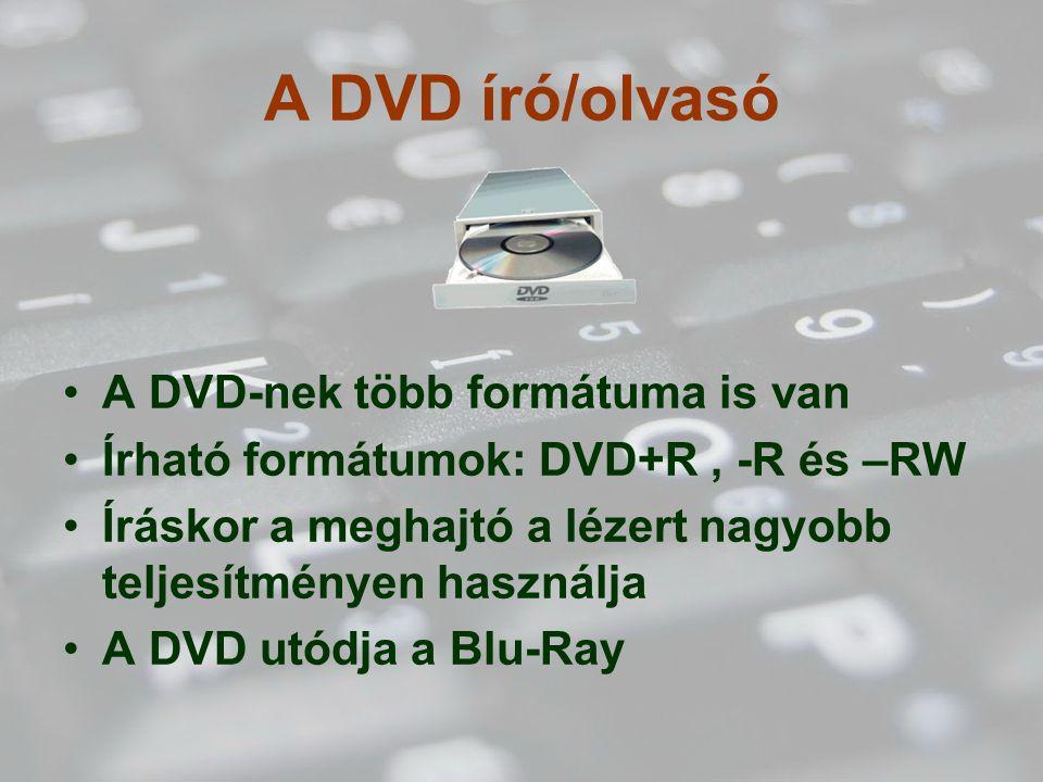 A DVD író/olvasó A DVD-nek több formátuma is van Írható formátumok: DVD+R, -R és –RW Íráskor a meghajtó a lézert nagyobb teljesítményen használja A DVD utódja a Blu-Ray