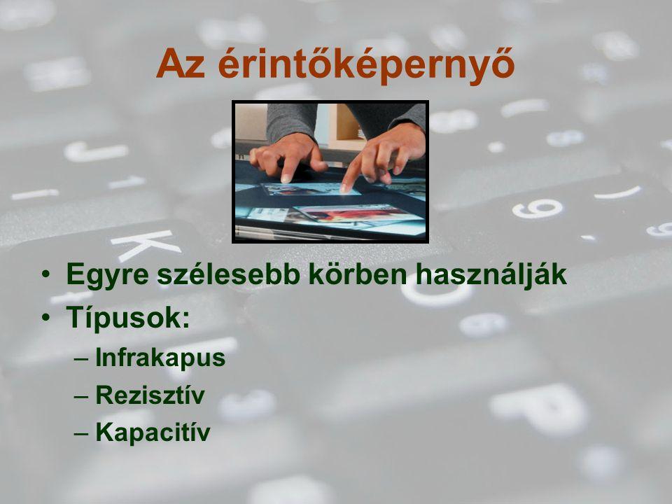 Az érintőképernyő Egyre szélesebb körben használják Típusok: –Infrakapus –Rezisztív –Kapacitív