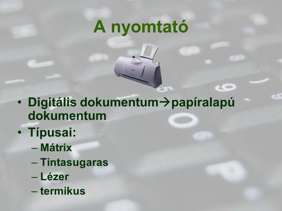 A nyomtató Digitális dokumentum  papíralapú dokumentum Típusai: –Mátrix –Tintasugaras –Lézer –termikus