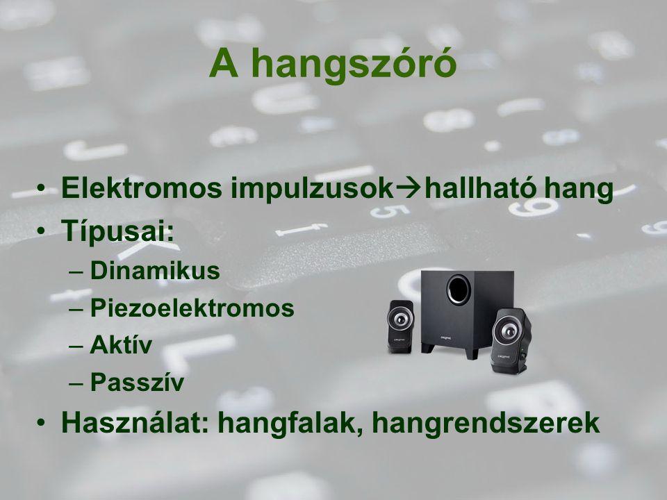 A hangszóró Elektromos impulzusok  hallható hang Típusai: –Dinamikus –Piezoelektromos –Aktív –Passzív Használat: hangfalak, hangrendszerek
