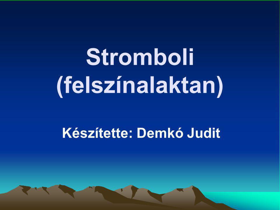 Stromboli (felszínalaktan) Készítette: Demkó Judit