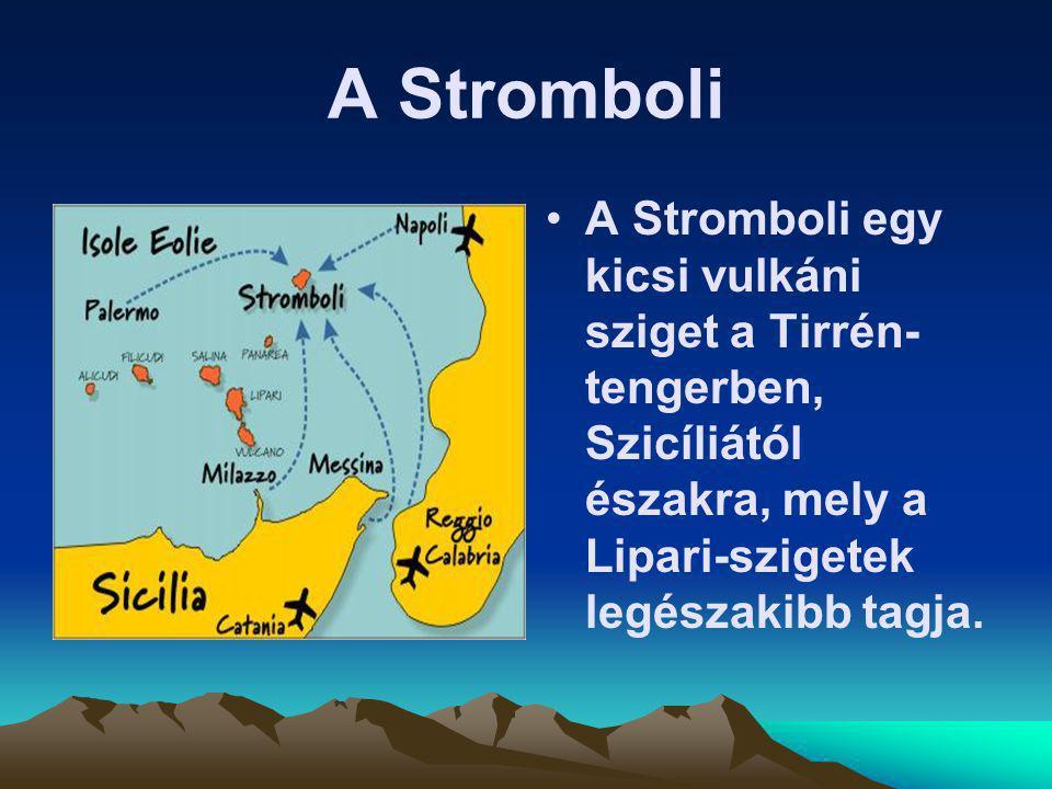 A Stromboli A Stromboli egy kicsi vulkáni sziget a Tirrén- tengerben, Szicíliától északra, mely a Lipari-szigetek legészakibb tagja.