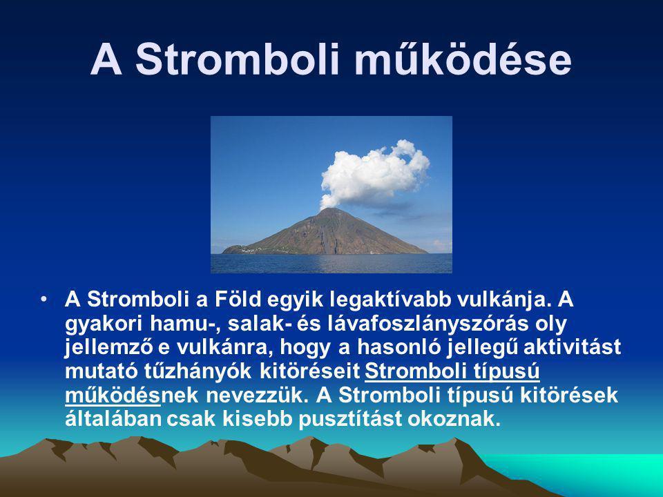 A Stromboli működése A Stromboli a Föld egyik legaktívabb vulkánja. A gyakori hamu-, salak- és lávafoszlányszórás oly jellemző e vulkánra, hogy a haso