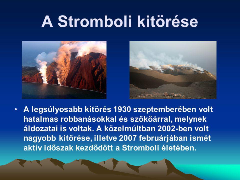 A Stromboli kitörése A legsúlyosabb kitörés 1930 szeptemberében volt hatalmas robbanásokkal és szökőárral, melynek áldozatai is voltak. A közelmúltban