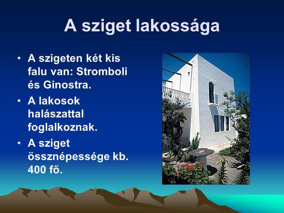 A sziget lakossága A szigeten két kis falu van: Stromboli és Ginostra. A lakosok halászattal foglalkoznak. A sziget össznépessége kb. 400 fő.