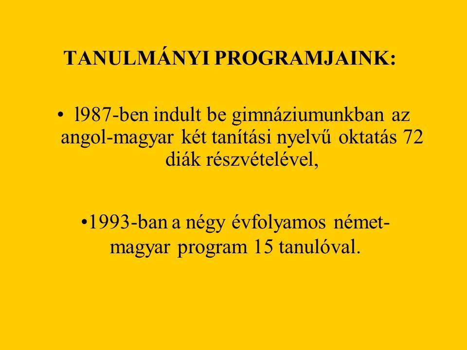 TANULMÁNYI PROGRAMJAINK: l987-ben indult be gimnáziumunkban az angol-magyar két tanítási nyelvű oktatás 72 diák részvételével, 1993-ban a négy évfolya
