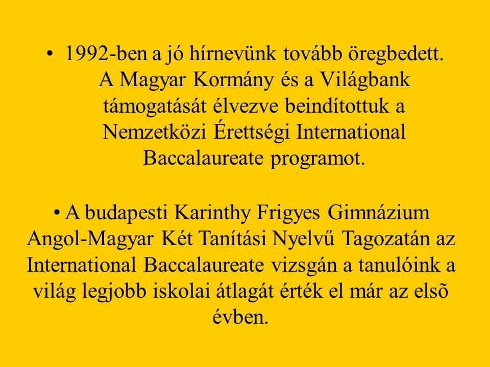 1992-ben a jó hírnevünk tovább öregbedett. A Magyar Kormány és a Világbank támogatását élvezve beindítottuk a Nemzetközi Érettségi International Bacca