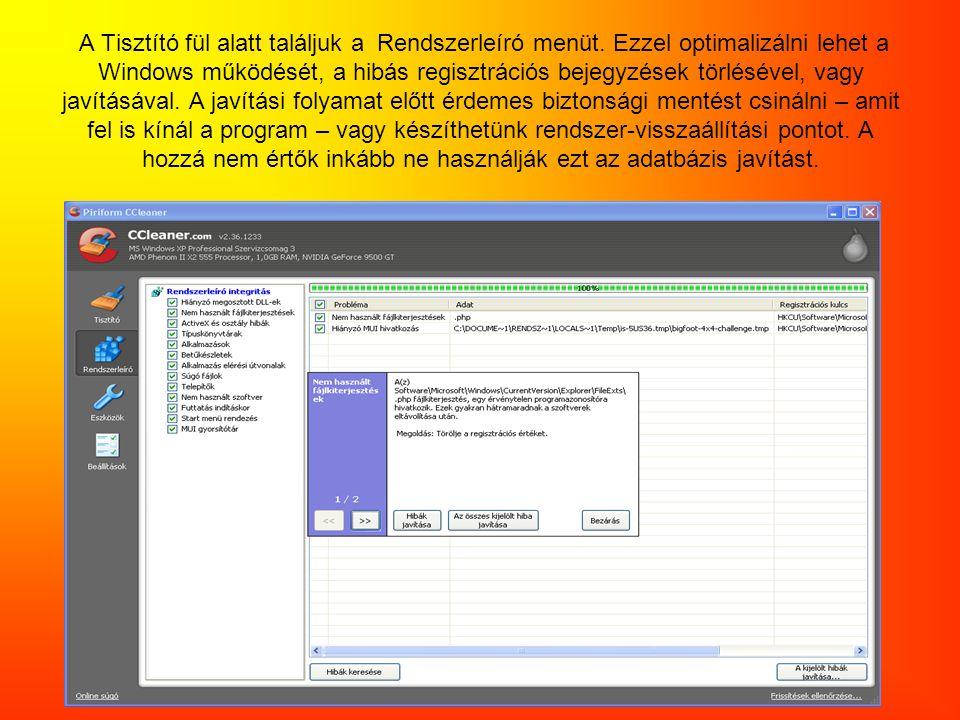 A Rendszerleíró alatti Eszközöknél találjuk a Programeltávolítót, az automatikusan induló programok beállítási lehetőségeit illetve egy rendszerhelyreállítási menüpontot.