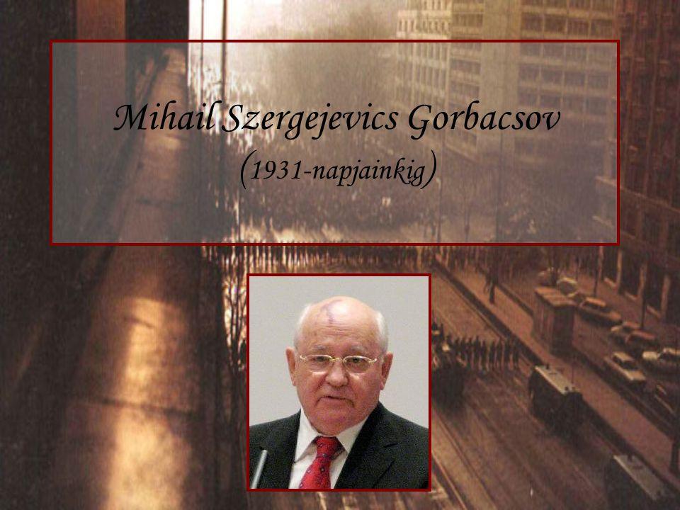 Mihail Szergejevics Gorbacsov ( 1931-napjainkig )
