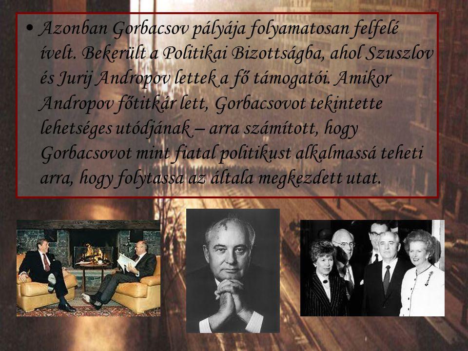 Azonban Gorbacsov pályája folyamatosan felfelé ívelt. Bekerült a Politikai Bizottságba, ahol Szuszlov és Jurij Andropov lettek a fő támogatói. Amikor