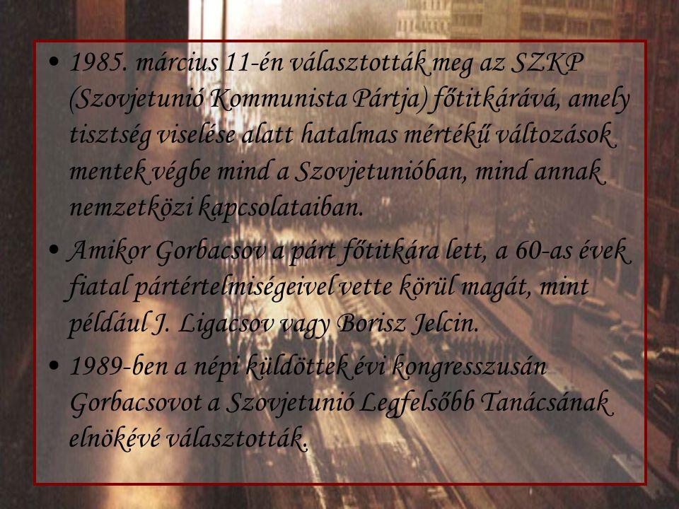 1985. március 11-én választották meg az SZKP (Szovjetunió Kommunista Pártja) főtitkárává, amely tisztség viselése alatt hatalmas mértékű változások me