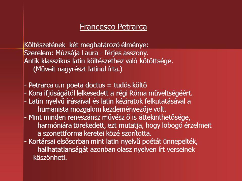 Francesco Petrarca Költészetének két meghatározó élménye: Szerelem: Múzsája Laura - férjes asszony.