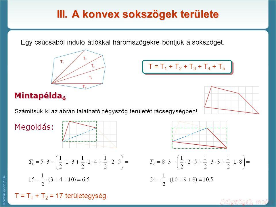 III. A konvex sokszögek területe T = T 1 + T 2 + T 3 + T 4 + T 5 Megoldás: Számítsuk ki az ábrán található négyszög területét rácsegységben! Egy csúcs