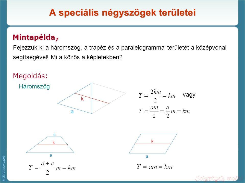 A speciális négyszögek területei Mintapélda 7 Fejezzük ki a háromszög, a trapéz és a paralelogramma területét a középvonal segítségével! Mi a közös a