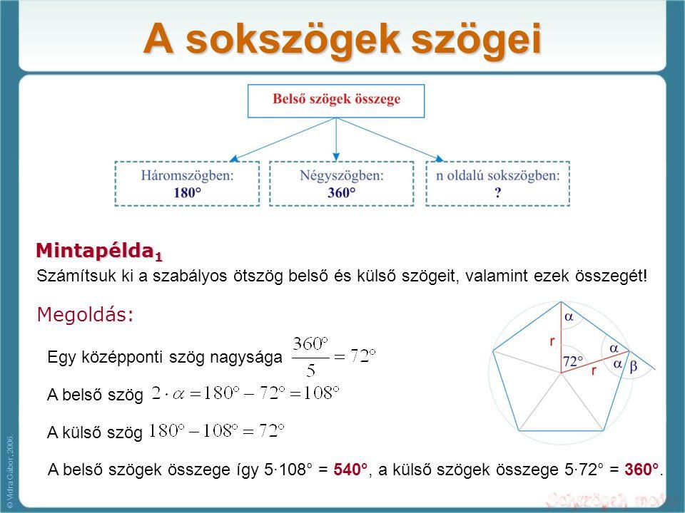 A sokszögek szögei Mintapélda 1 Számítsuk ki a szabályos ötszög belső és külső szögeit, valamint ezek összegét! Megoldás: Egy középponti szög nagysága