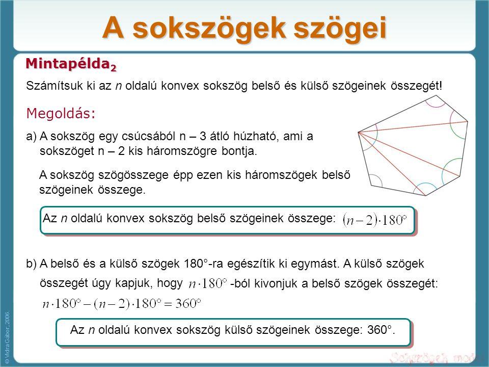 A sokszögek szögei Mintapélda 2 Megoldás: Számítsuk ki az n oldalú konvex sokszög belső és külső szögeinek összegét! a) A sokszög egy csúcsából n – 3