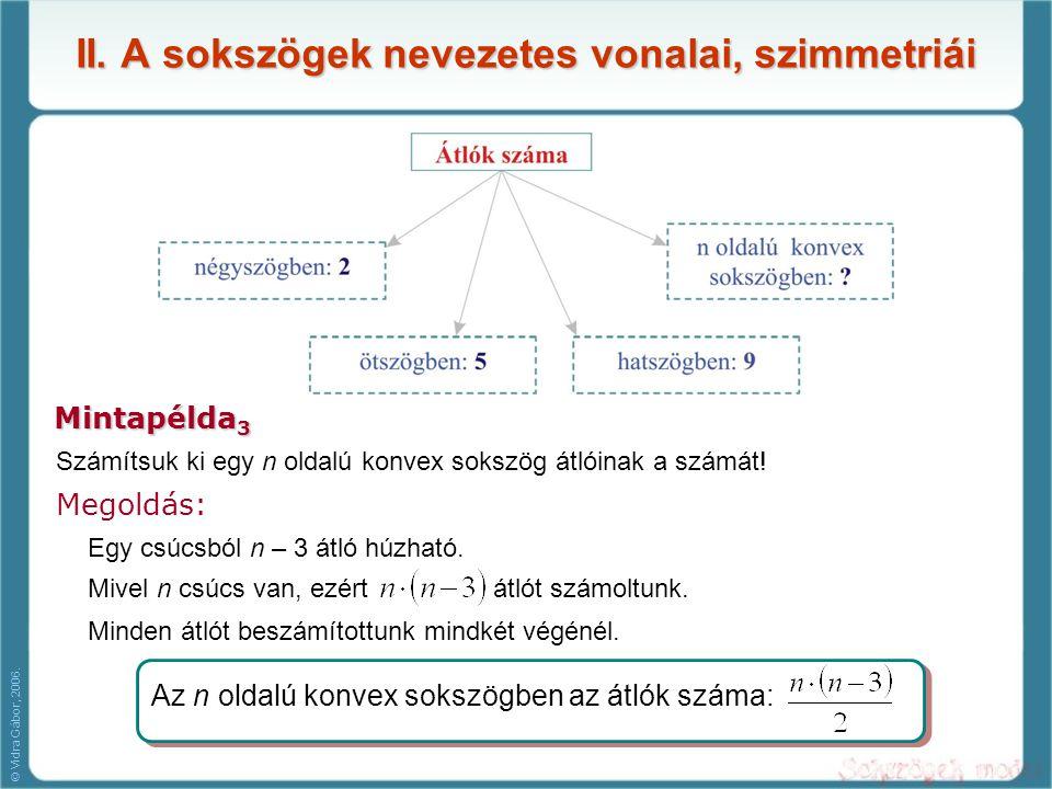 II. A sokszögek nevezetes vonalai, szimmetriái Mintapélda 3 Megoldás: Számítsuk ki egy n oldalú konvex sokszög átlóinak a számát! Egy csúcsból n – 3 á