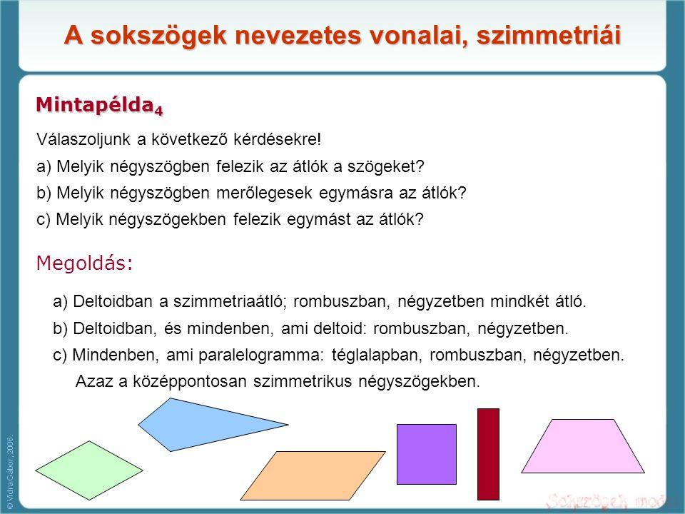 A sokszögek nevezetes vonalai, szimmetriái Mintapélda 4 Válaszoljunk a következő kérdésekre! a) Melyik négyszögben felezik az átlók a szögeket? b) Mel