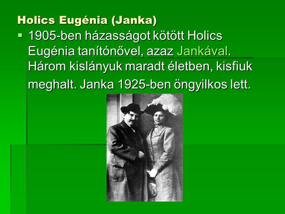 Holics Eugénia (Janka)  1905-ben házasságot kötött Holics Eugénia tanítónővel, azaz Jankával. Három kislányuk maradt életben, kisfiuk meghalt. Janka