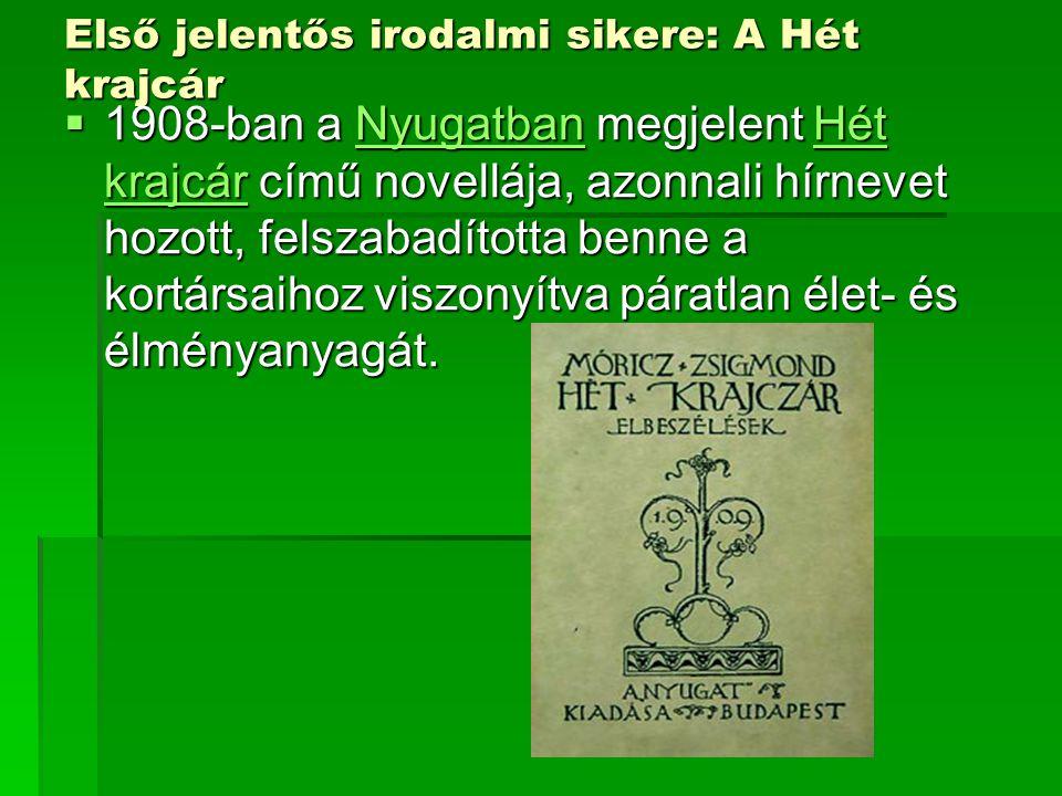 Első jelentős irodalmi sikere: A Hét krajcár  1908-ban a Nyugatban megjelent Hét krajcár című novellája, azonnali hírnevet hozott, felszabadította be