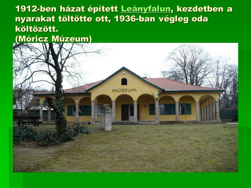 1912-ben házat épített Leányfalun, kezdetben a nyarakat töltötte ott, 1936-ban végleg oda költözött. (Móricz Múzeum) Leányfalun