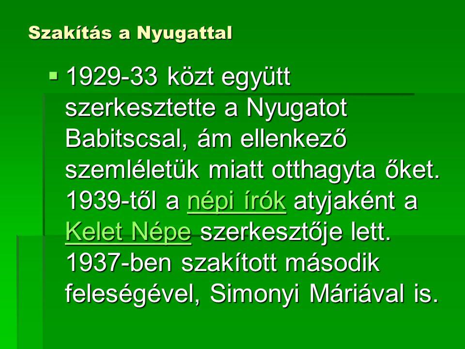 Szakítás a Nyugattal  1929-33 közt együtt szerkesztette a Nyugatot Babitscsal, ám ellenkező szemléletük miatt otthagyta őket. 1939-től a népi írók at