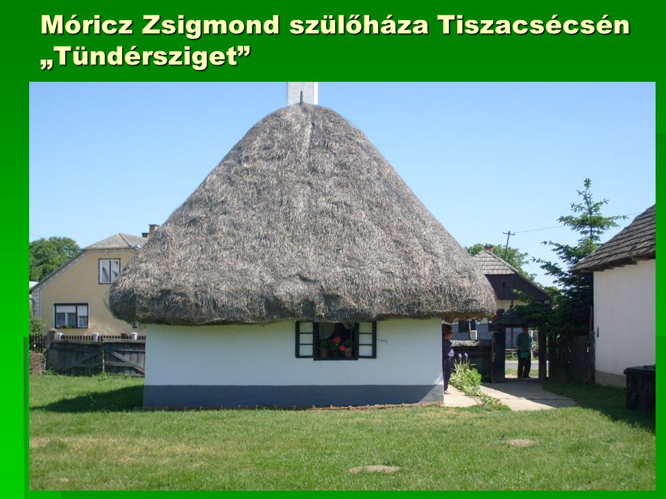 """Móricz Zsigmond szülőháza Tiszacsécsén """"Tündérsziget"""""""
