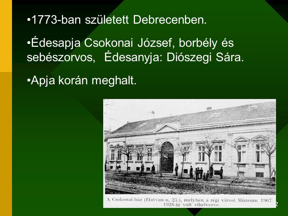 2 1773-ban született Debrecenben. Édesapja Csokonai József, borbély és sebészorvos, Édesanyja: Diószegi Sára. Apja korán meghalt.